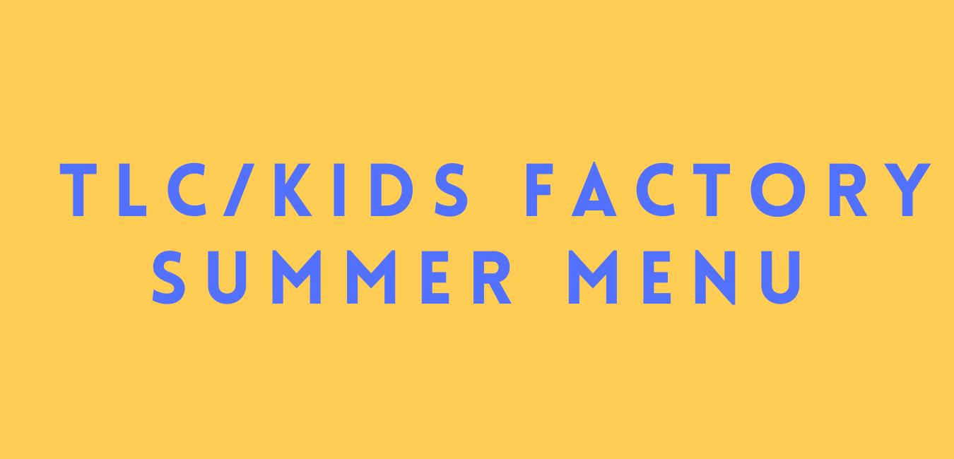 Menus/Summer2021/TLC-kidsfactory.png
